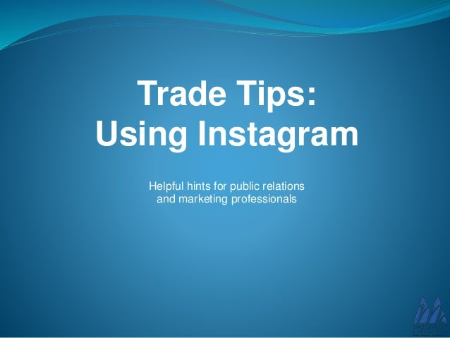Trade Tips: Using Instagram Helpful hints for public relations and marketing professionals