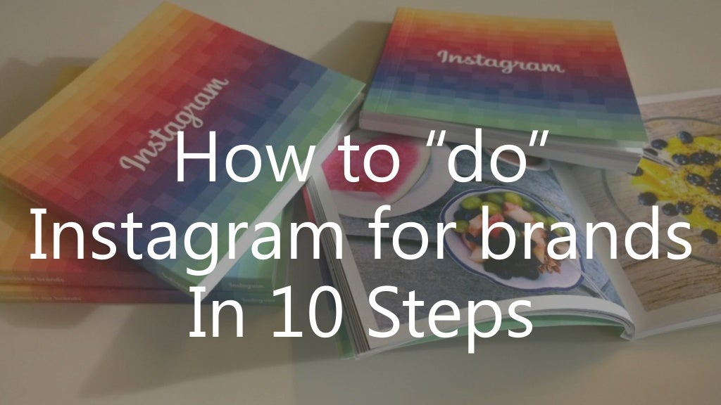 "How to ""Do"" Instagram for Brands in 10 Steps"