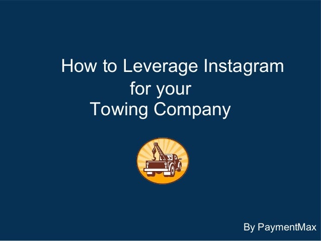 How to Leverage Instagram for your Towing Company  By PaymentMax