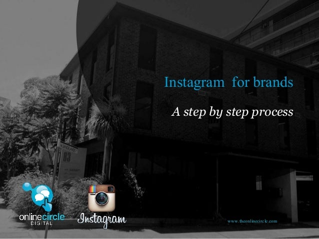 Instagram for brands A step by step process           www.theonlinecircle.com