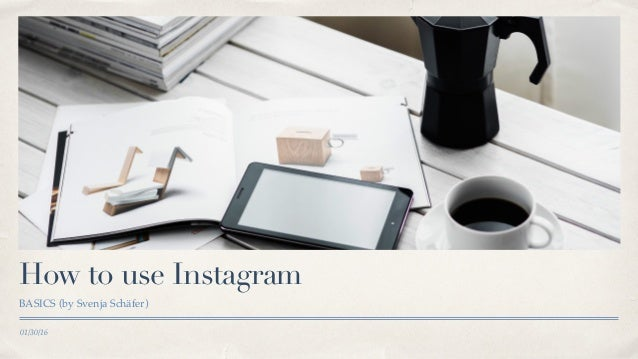 01/30/16 How to use Instagram BASICS (by Svenja Schäfer)