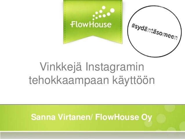 Vinkkejä Instagramin tehokkaampaan käyttöön Sanna Virtanen/ FlowHouse Oy