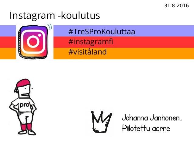 31.8.2016 Instagram -koulutus Johanna Janhonen, Piilotettu aarre #TreSProKouluttaa #instagramf #visitåland