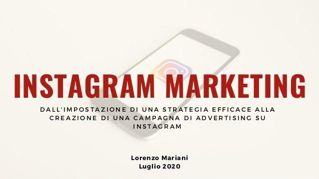 INSTAGRAM MARKETING Lorenzo�Mariani Luglio 2020 D A L L ' I M P O S T A Z I O N E D I U N A S T R A T E G I A E F F I C A ...