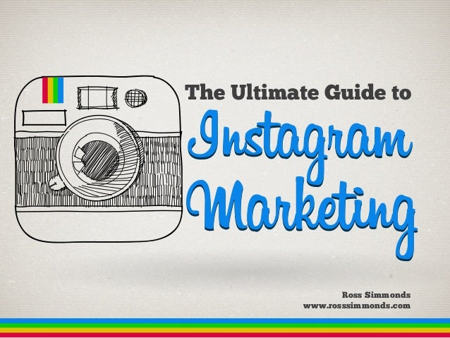 The Ultimate Guide to  Instagram  Marketing Ross Simmonds www.rosssimmonds.com