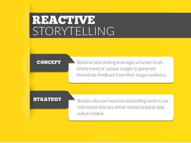 REACTIVE STORYTELLING CONCEPT  STRATEGY  Reactive storytelling leverages a human truth, timely event or unique insight to ...