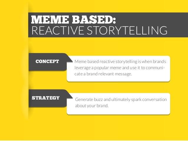 MEME BASED: REACTIVE STORYTELLING CONCEPT  Meme based reactive storytelling is when brands leverage a popular meme and use...