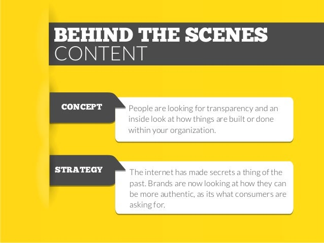 BEHIND THE SCENES CONTENT CONCEPT  STRATEGY  People are looking for transparency and an inside look at how things are buil...