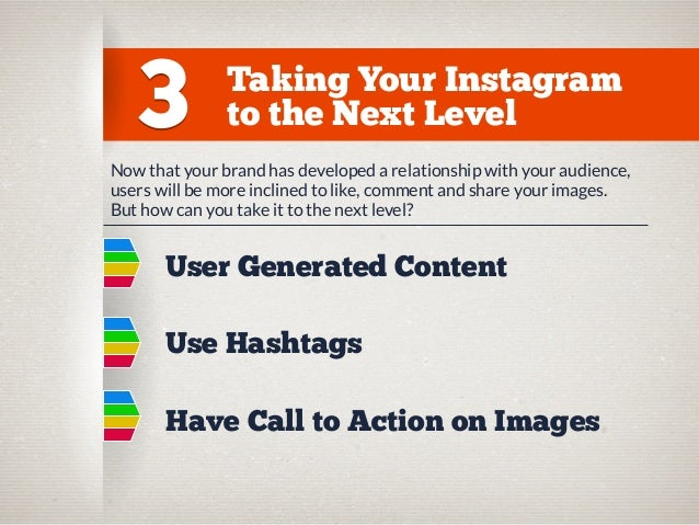 3  Taking Your Instagram to the Next Level  Now that your brand has developed a relationship with your audience, users wil...