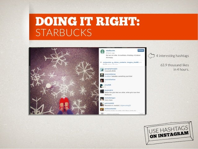 DOING IT RIGHT: STARBUCKS  4 interesting hashtags 63.9 thousand likes in 4 hours.