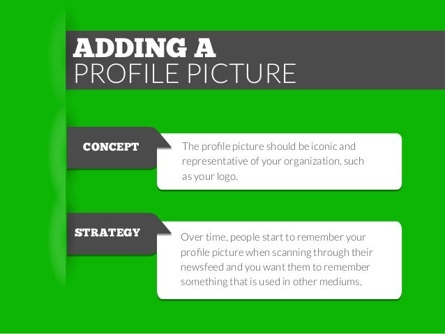 ADDING A PROFILE PICTURE CONCEPT  STRATEGY  The profile picture should be iconic and representative of your organization, s...