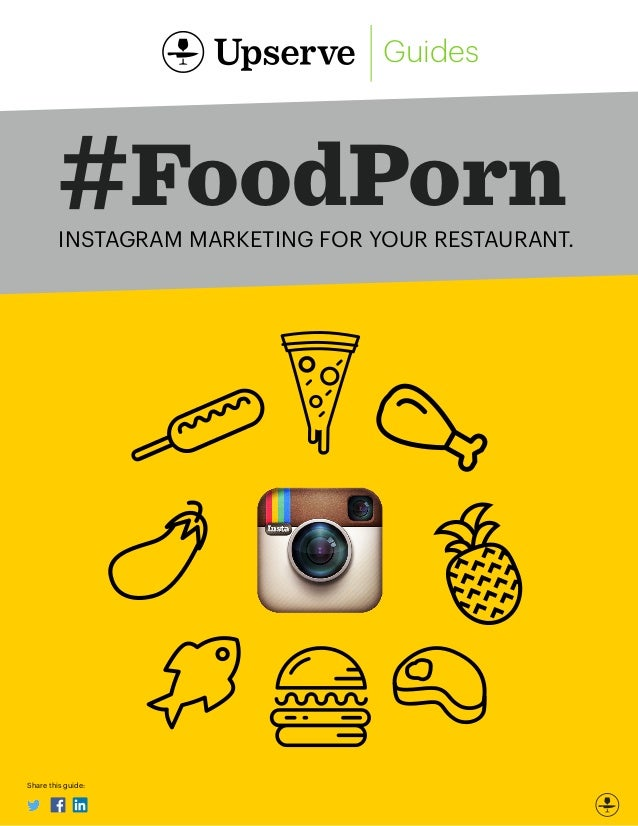 www.upserve.com Share this guide: #FoodPornINSTAGRAM MARKETING FOR YOUR RESTAURANT. Guides
