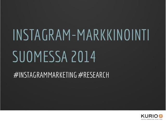 INSTAGRAM-MARKKINOINTI SUOMESSA 2014 #INSTAGRAMMARKETING #RESEARCH