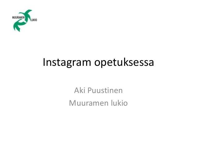 Instagram opetuksessa  Aki Puustinen  Muuramen lukio