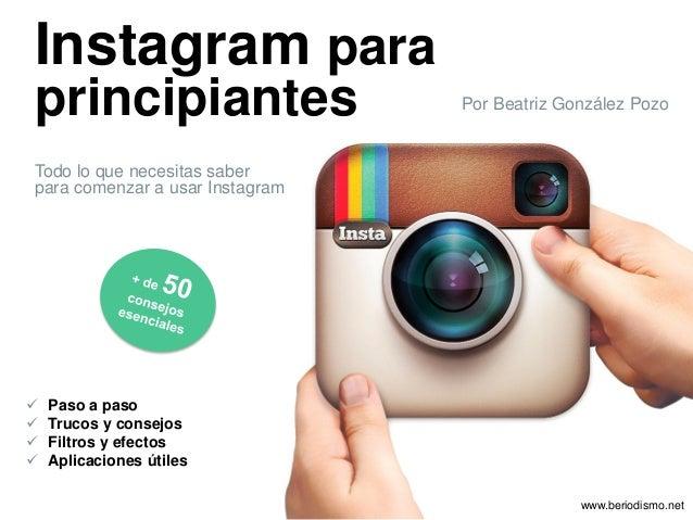 Instagram para principiantes Todo lo que necesitas saber para comenzar a usar Instagram  Paso a paso  Trucos y consejos ...