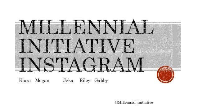 Kiara Megan Jeka Riley Gabby @Millennial_initiative