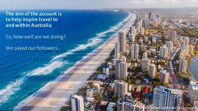 The aim of the account is  to help inspire travel to  and within Australia.  So, how well are we doing?  We asked our foll...
