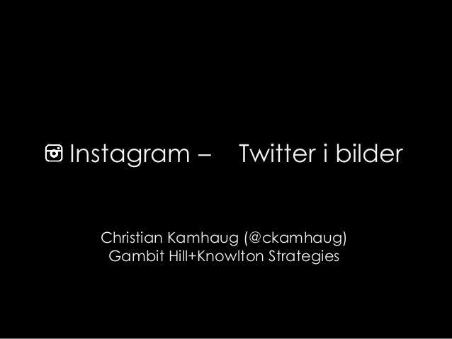 Instagram –        Twitter i bilder  Christian Kamhaug (@ckamhaug)   Gambit Hill+Knowlton Strategies