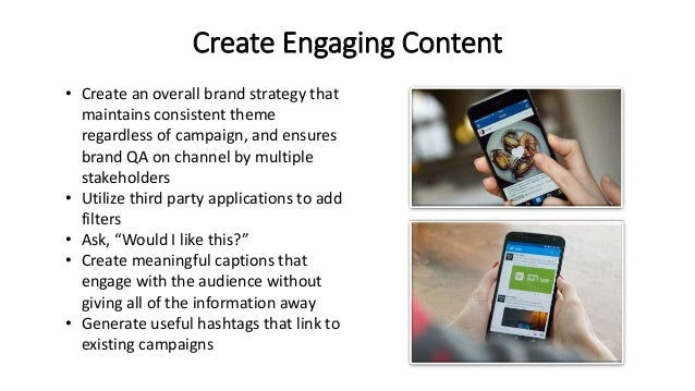 Create Engaging Content • Create an overall brand strategy that maintains consistent theme regardless of campaign, and ens...
