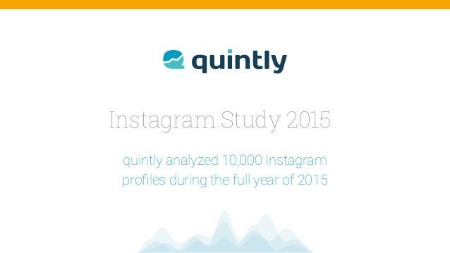 Instagram Study 2015 quintly analyzed 10,000 Instagram  profiles during the full year of 2015
