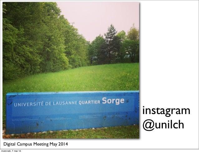 instagram @unilch Digital Campus Meeting May 2014 mercredi, 7 mai 14
