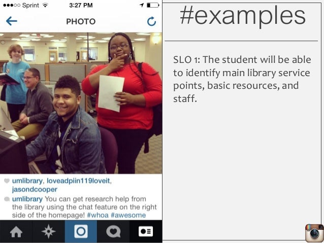 #examples SLO 1: The student will be able to identify main library service points, basic resources, and staff.