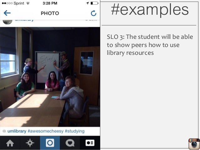 #examples SLO 3: The student will be able to show peers how to use library resources