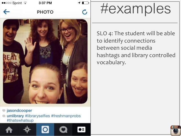 #examples SLO 4: The student will be able to identify connections between social media hashtags and library controlled voc...