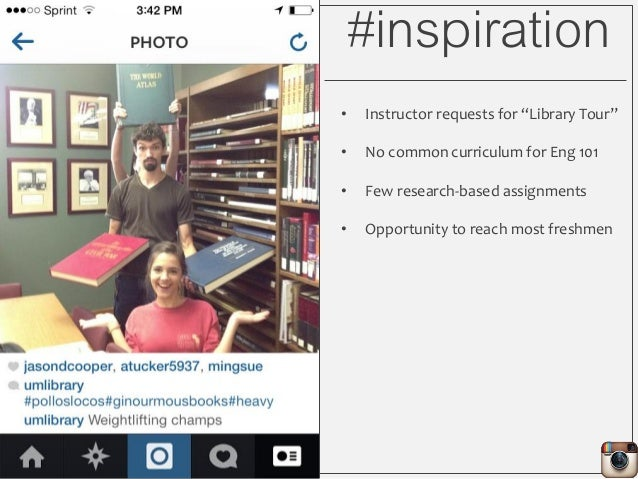 """#inspiration • Instructor requests for """"Library Tour"""" • No common curriculum for Eng 101 • Few research-based assignments ..."""