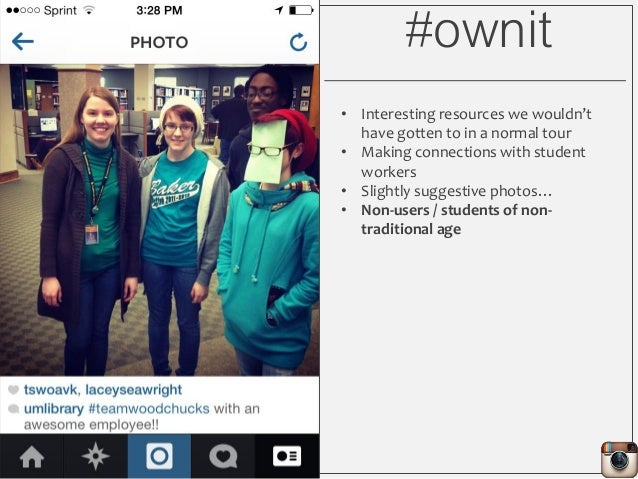 #ownit • Interesting resources we wouldn't have gotten to in a normal tour • Making connections with student workers • Sli...