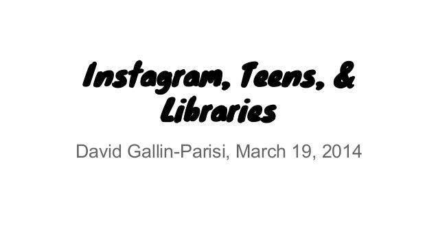 Instagram, Teens, & Libraries David Gallin-Parisi, March 19, 2014