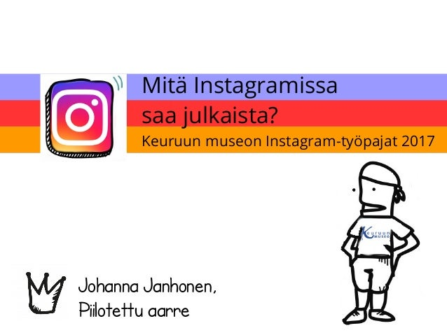 Mitä Instagramissa saa julkaista? Johanna Janhonen, Piilotettu aarre Keuruun museon Instagram-työpajat 2017