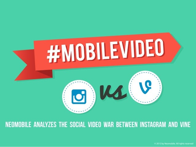 #MOBILEVIDEO Instagram vs Vine INSTAGRAM [by Facebook] Launch: June 2013 Users: 130M Size: 14MB Feature on Instagram 4.0 C...