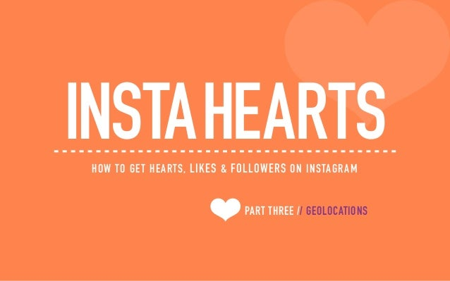PART THREE // GEOLOCATIONS INSTAHEARTSHOW TO GET HEARTS, LIKES & FOLLOWERS ON INSTAGRAM