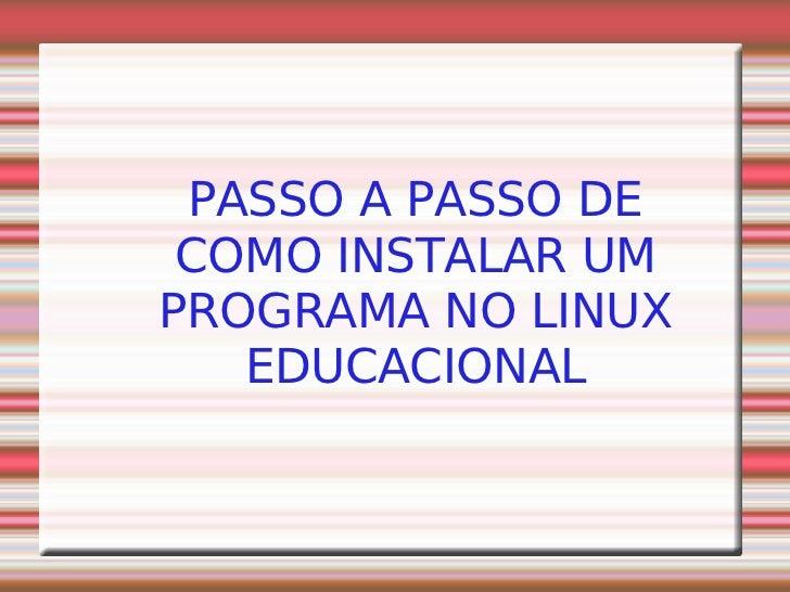 PASSO A PASSO DE COMO INSTALAR UM PROGRAMA NO LINUX EDUCACIONAL