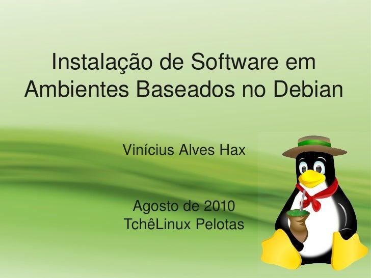 InstalaçãodeSoftwareem AmbientesBaseadosnoDebian          ViníciusAlvesHax            Agostode2010         Tchê...