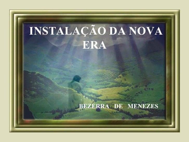 INSTALAÇÃO DA NOVA ERA   BEZERRA  DE  MENEZES