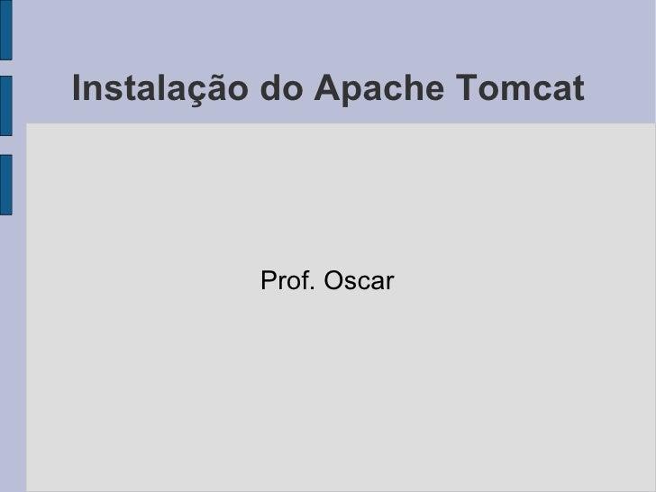 Instalação do Apache Tomcat Prof. Oscar