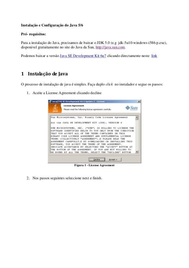 Instalação e Configuração do Java 5/6Pré- requisitos:Para a instalação do Java, precisamos de baixar o JDK 5.0 (e.g jdk-5u...