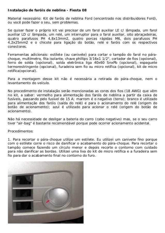 Instalação de faróis de neblina - Fiesta 08 Material necessário: Kit de faróis de neblina Ford (encontrado nos distribuido...