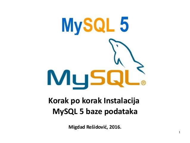 1 MySQL 5 Korak po korak Instalacija MySQL 5 baze podataka Migdad Rešidović, 2016.