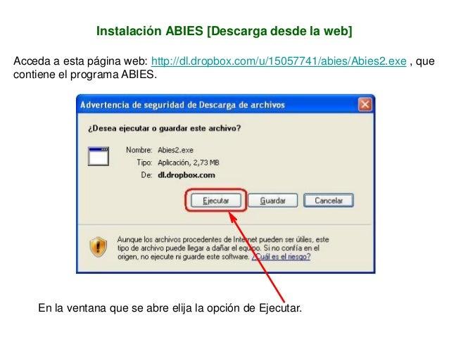 Instalación ABIES [Descarga desde la web] Acceda a esta página web: http://dl.dropbox.com/u/15057741/abies/Abies2.exe , qu...