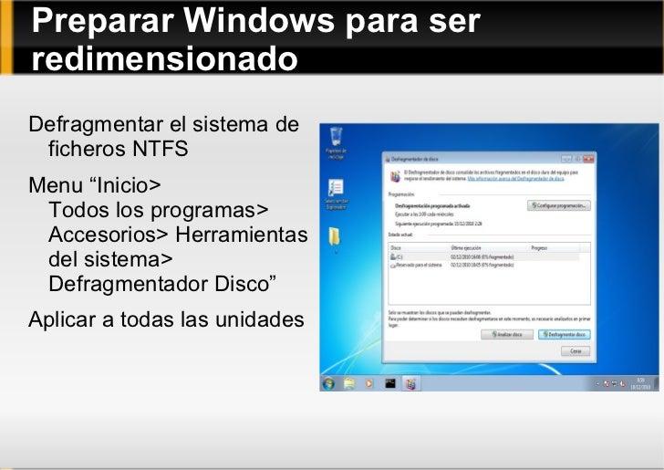 Preparar Windows para ser redimensionado <ul><li>Defragmentar el sistema de ficheros NTFS