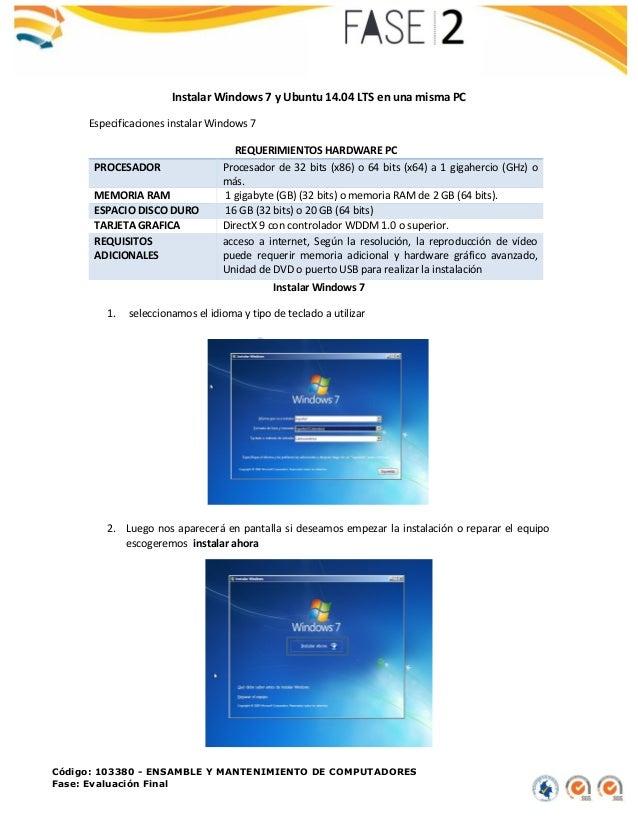 Código: 103380 - ENSAMBLE Y MANTENIMIENTO DE COMPUTADORES Fase: Evaluación Final Instalar Windows 7 y Ubuntu 14.04 LTS en ...