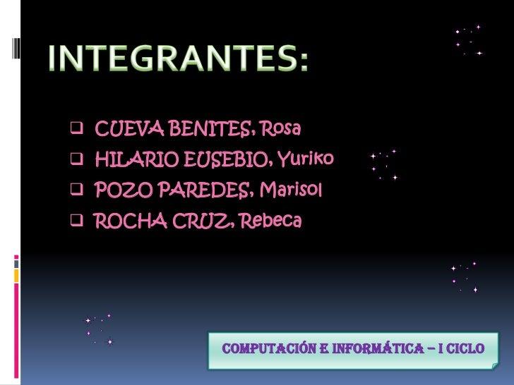 INTEGRANTES:<br /><ul><li>  CUEVA BENITES, Rosa