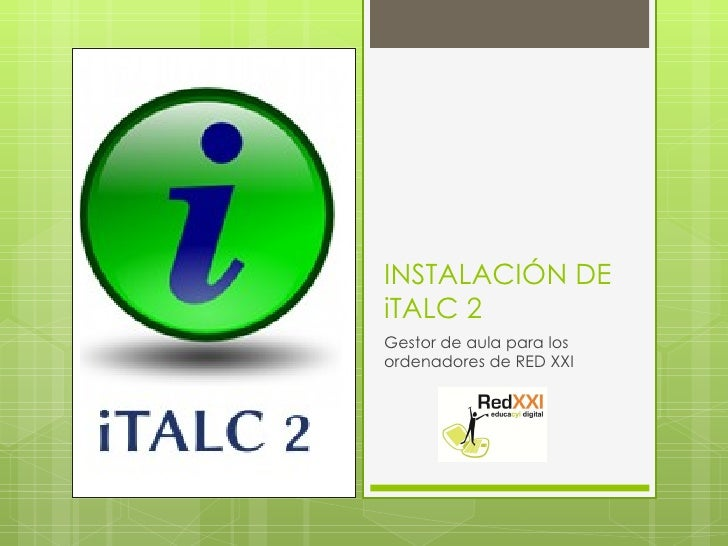 INSTALACIÓN DE iTALC 2 <ul><li>Gestor de aula para los ordenadores de RED XXI </li></ul>