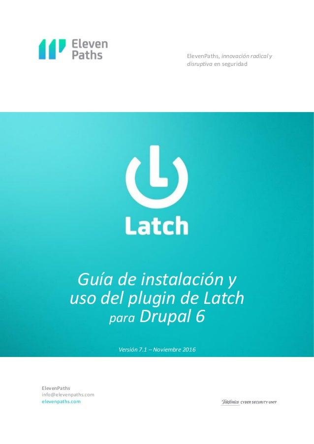 ElevenPaths info@elevenpaths.com elevenpaths.com Guía de instalación y uso del plugin de Latch para Drupal 6 ElevenPaths, ...