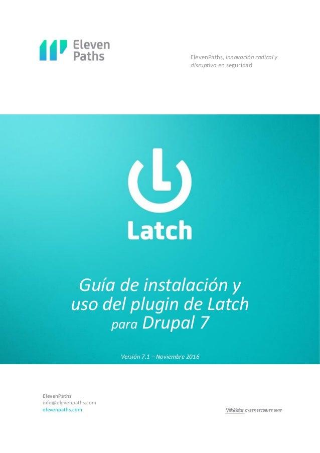 ElevenPaths info@elevenpaths.com elevenpaths.com Guía de instalación y uso del plugin de Latch para Drupal 7 ElevenPaths, ...