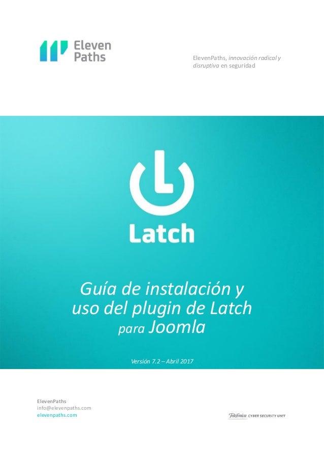 ElevenPaths info@elevenpaths.com elevenpaths.com Guía de instalación y uso del plugin de Latch para Joomla ElevenPaths, in...