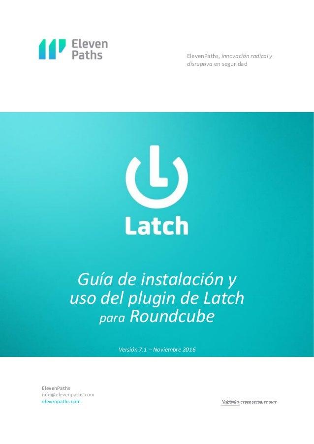 ElevenPaths info@elevenpaths.com elevenpaths.com Guía de instalación y uso del plugin de Latch para Roundcube ElevenPaths,...